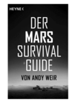 Andy Weir:  Der Mars Survival Guide